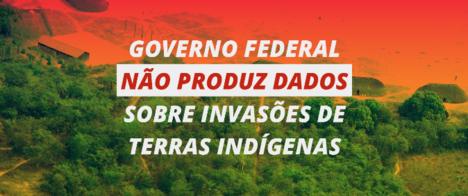 Governo federal não produz dados estruturados sobre invasões de Terras Indígenas, diz relatório