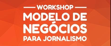 Inscrições abertas para workshop sobre modelo de negócios no jornalismo