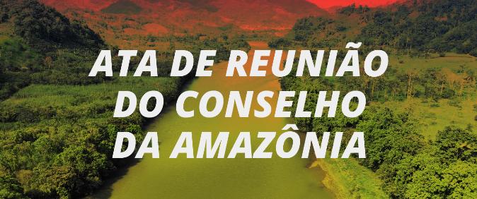 Achados e Pedidos obtém ata de reunião do Conselho da Amazônia e cria precedente