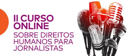 Conectas e Abraji lançam 2ª edição de curso online sobre Direitos Humanos para Jornalistas
