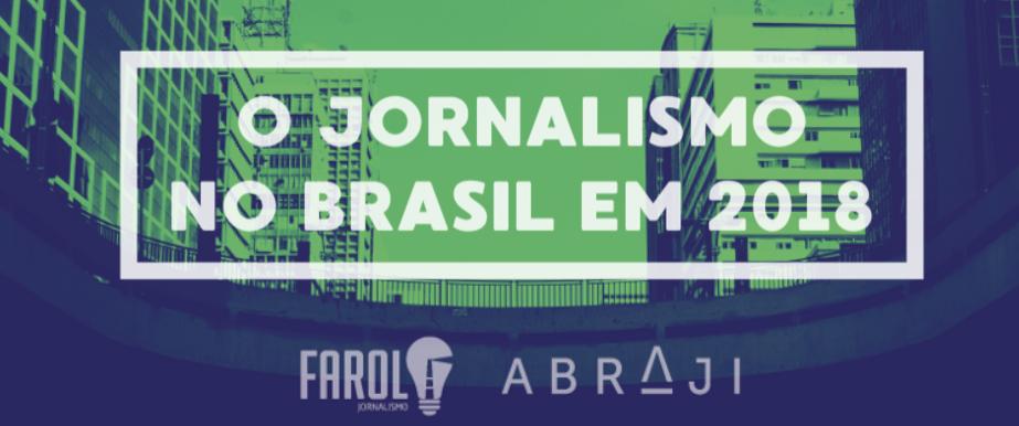 Abraji e Farol Jornalismo olham para 2018 na 2ª edição do especial O Jornalismo no Brasil