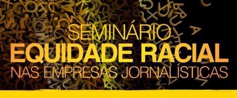 Seminário levanta propostas para reduzir desigualdade racial nas redações em São Paulo