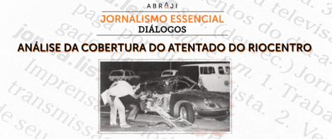 Jornalismo Essencial - Diálogos analisa papel da Imprensa no atentado no Riocentro