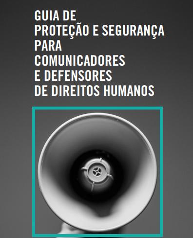 Guia de proteção e segurança para comunicadores e defensores de direitos humanos