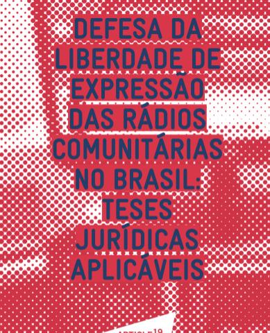 Defesa da liberdade de expressão das rádios comunitárias no Brasil: teses jurídicas aplicáveis (ARTIGO 19)