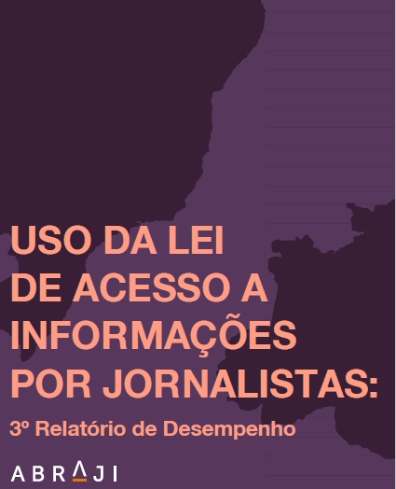 Uso da Lei de Acesso a Informações por Jornalistas: 3º Relatório de Desempenho