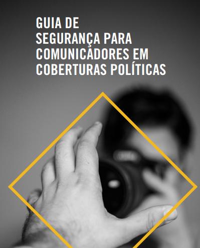 Guia de segurança para comunicadores em coberturas políticas (ARTIGO 19)