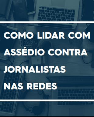 Cartilha: Como lidar com assédio contra jornalistas nas redes