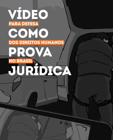 Vídeo como prova jurídica para defesa dos direitos humanos no Brasil (ARTIGO 19)