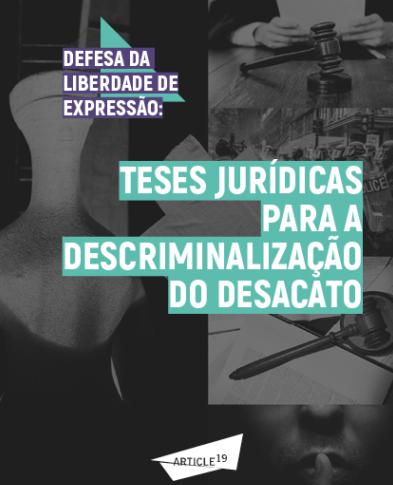 Defesa da liberdade de expressão: teses jurídicas para a descriminalização do desacato (ARTIGO 19)
